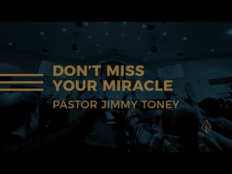 Don't Miss Your Miracle / Pastor Jimmy Toney