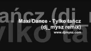 Maxi Dance - Tylko tańcz (dj_mysz remix)