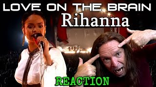Vocal Coach Reacts To Rihanna - Love On The Brain- Live - Ken Tamplin