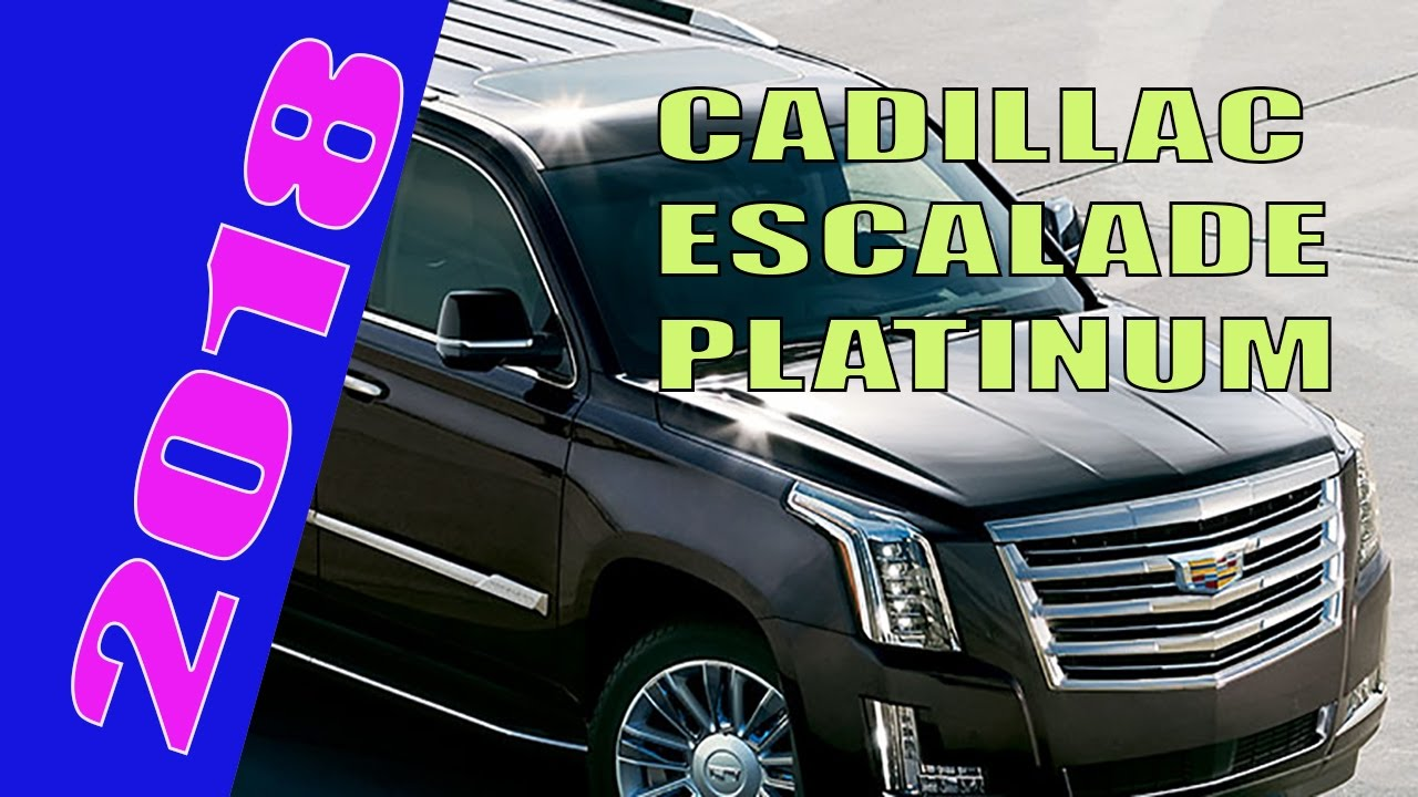 Cadillac Escalade 2018 Platinum Review Price Release Date Exterior Interior And Changes Ext