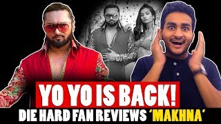 Yo Yo Honey Singh: MAKHNA FAN REACTION & REVIEW | Honey Singh New Song MAKHNA Full Video Song Review