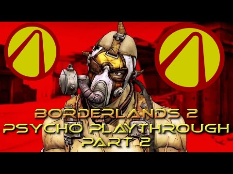 Borderlands 2:Pyscho Playthrough:Part 2:Boom Bewm And Captai