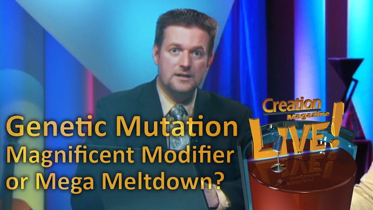 Genetic Mutation - Magnificent Modifier or Mega Meltdown? -- Creation Magazine LIVE! (2-03) by CMIcreationstati