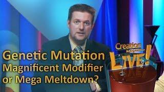 Genetic Mutation - Magnificent Modifier or Mega Meltdown? -- Creation Magazine LIVE! (2-03) by CMIcreationstation