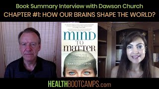 Book Summary Interview with Dawson Church - Chapter #1: How Our Brains Shape the World?