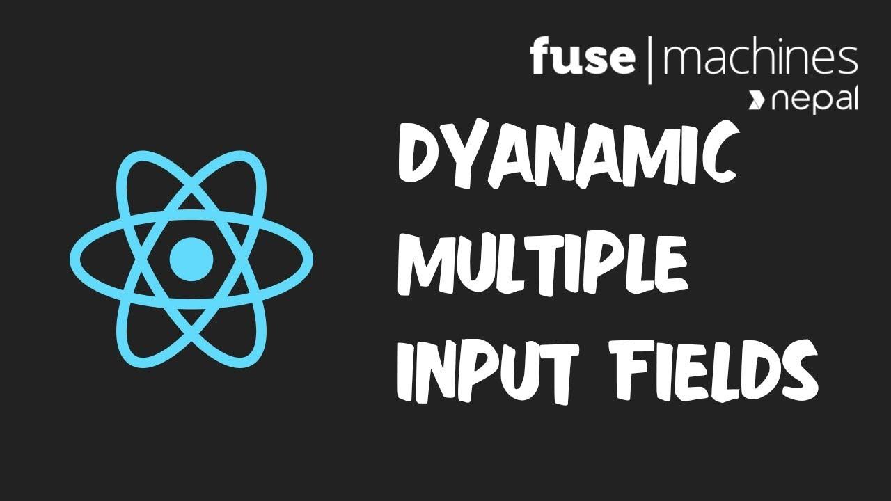 ReactJS 2018 - Dynamically Adding Multiple Input Fields - Fusemachines Nepal