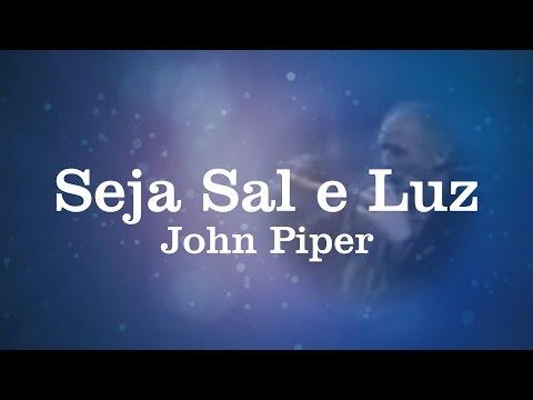 Seja Sal e Luz - John Piper