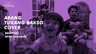 ABANG TUKANG BAKSO BALAWAN COVER WITH CHILDREN