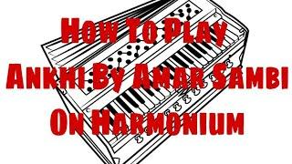 How To Play Ankhi By Amar Sambi On Harmonium // Gaurav Anmol // Tuitorial // 2018