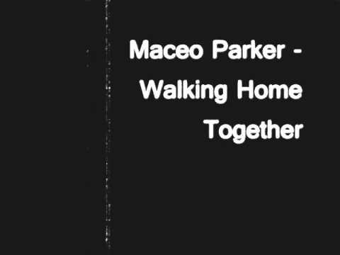Maceo parker walking home together