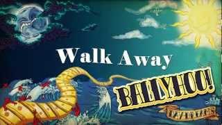 "Ballyhoo! - ""Walk Away"""