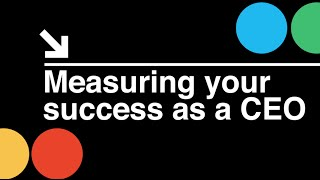 Startup CEO: Measuring Your Success as a CEO