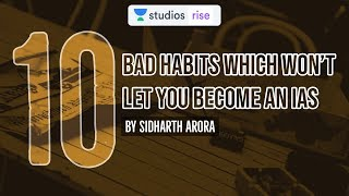10 Bad Habits Which Won't Let You Become an IAS | UPSC CSE 2020 | Sidharth Arora