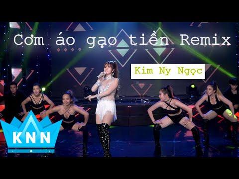 Cơm Áo Gạo Tiền Remix    Kim Ny Ngọc   Nhạc mới nhất 2019