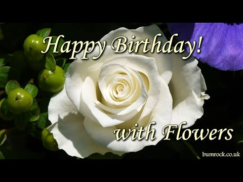 Happy Birthday Song - with beautiful flowers pictures... Happy Birthday To You !