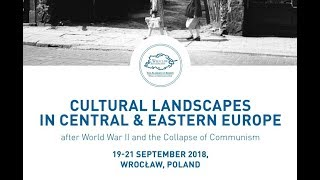 Cultural Landscapes in Central and Eastern Europe after World War II and the Collapse of Communism