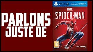 PARLONS JUSTE DE - Spider-Man PS4 !