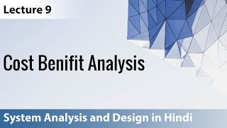 Lecture 9: Cost Benefit Analysis | System Analysis and Design