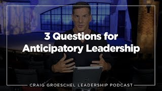 Craig Groeschel Leadership Podcast - 3 Questions for Anticipatory Leadership