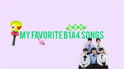 MY TOP 25 B1A4 SONGS