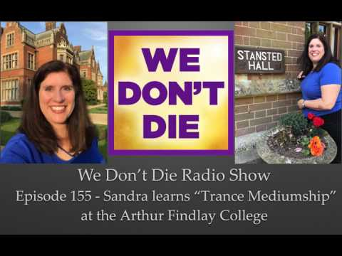 Episode 155  Trance Mediumship & the Arthur Findlay College - on We Don't Die Radio