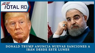 Donald Trump anuncia nuevas sanciones a Irán desde este lunes