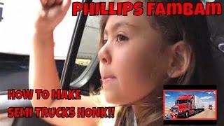 MAKING SEMI TRUCKS HONK | PHILLIPS FamBam Vlogs