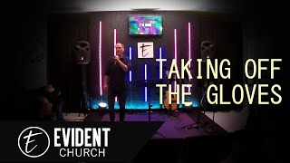I'm Done : Taking Off The Gloves | Evident Church | Pastor Eric Baker