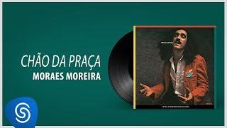 Baixar Moraes Moreira - Chão da Praça (Lá Vem O Brasil Descendo a Ladeira) [Áudio Oficial]
