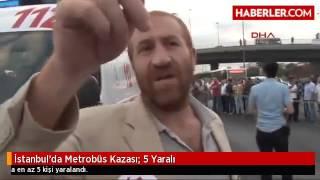 İstanbul'da Metrobüs Kazası 1'i Ağır 5 Yaralı