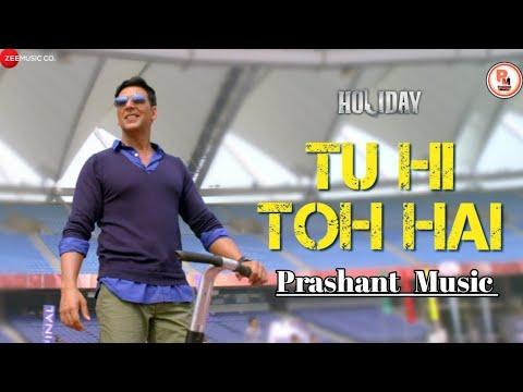 Tu Hi Toh Hai Song Lyrics,   Benny Dayal     Akshay Kumar, Sonakshi Sinha   Holiday (2014),