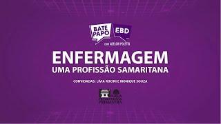 """BATE PAPO EBD - 11/04, 10 da manhã - """"Enfermagem: Uma Profissão Samaritana"""""""
