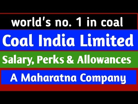 Coal India Limited Salary , Perks And Allowances | After 7th Pay Revision