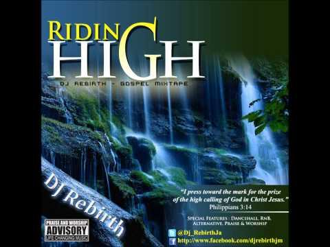 RIDING HIGH x GOSPEL REGGAE MIXTAPE x @DJ_REBIRTHJA w/ DOWNLOAD LINKS