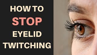 How To Stop Eyelid Twitching (Myokymia) And What Causes One Eye To Twitch