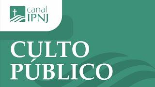 Culto Público IPNJ - Dia 23 de Agosto de 2020