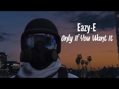 Eazy-E - Only If You Want It Music Video (GTA V)
