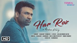 Har Roz a broken string Sushant Rinkoo Latest Hindi Song 2018