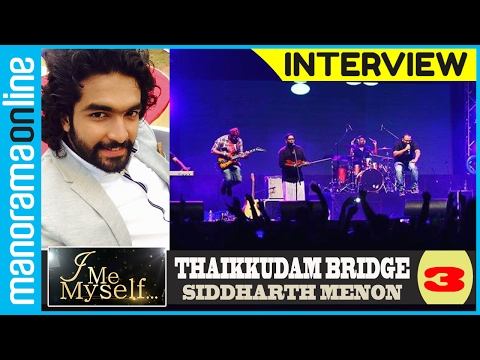 Thaikkudam Bridge, Siddharth Menon | Exclusive Interview | Part 3/3 | I Me Myself | Manorama Online