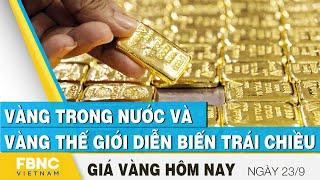 Giá vàng mới nhất 23/9 | Vàng trong nước và vàng thế giới diễn biến trái chiều | FBNC