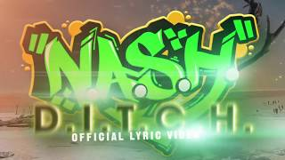 N.A.S.H. - D.I.T.C.H. (Official Lyric Video)