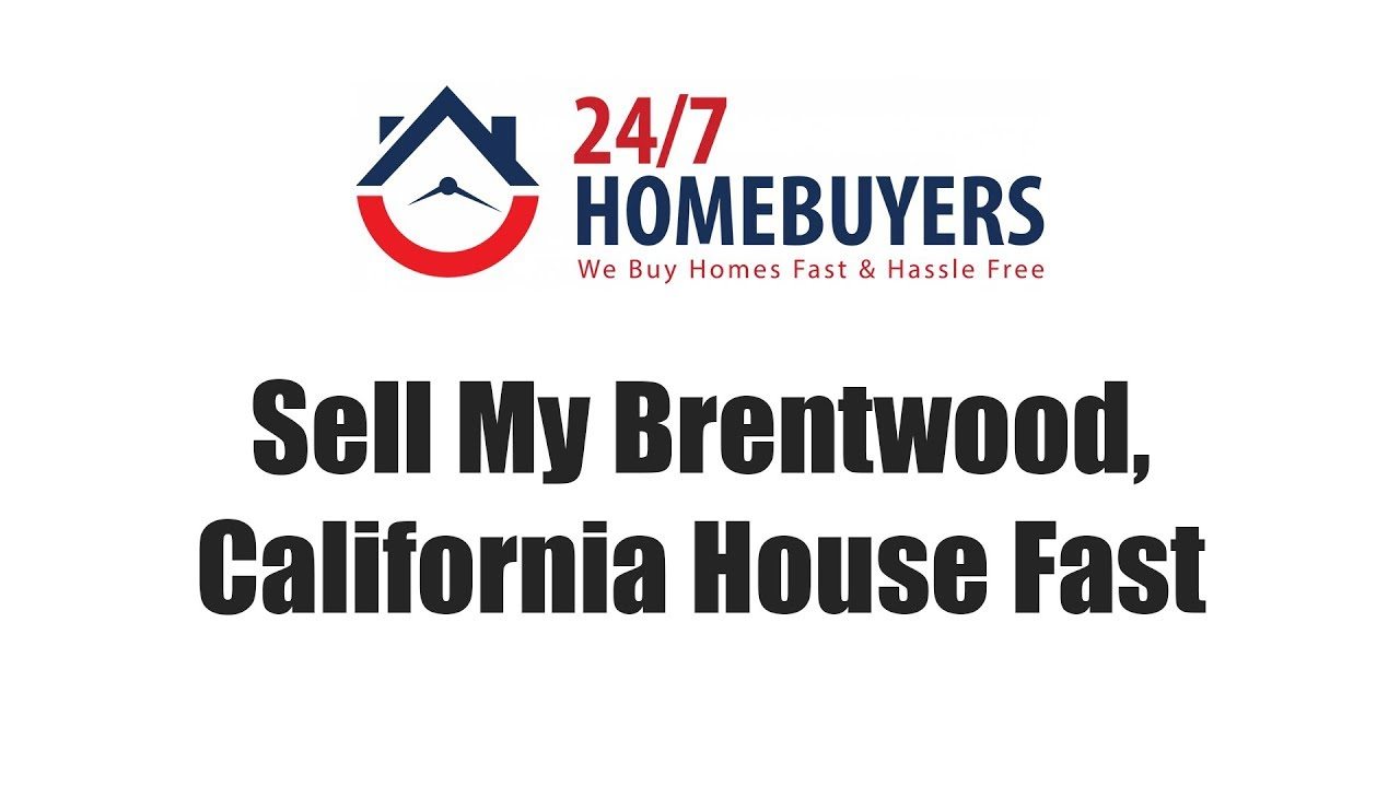 Sell My Brentwood, California House Fast