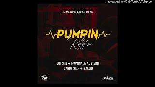 Pumpin riddim mix (full, mar 2019) feat. vallid, dutch b, sandy star, i wanna, al beeko.