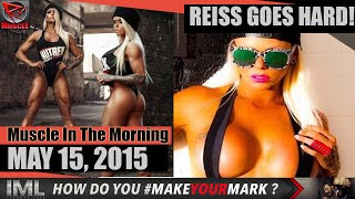 REISS GOES HARD - Muscle In The Morning May 15, 2015