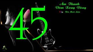 Clip Bốn Mươi Lăm 45 - Lk Âm Thanh Vòm Xoay Vòng - Organ Hòa Tấu - Organ Minh 149