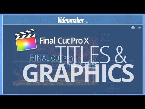 Final Cut Pro X Essentials - Titles And Graphics