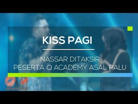 Nassar Ditaksir Peserta Q Academy Asal Palu - Kiss Pagi