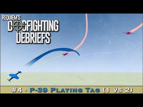 Dogfighting Debriefs #4 - P-39 Playing Tag (1 vs 2)