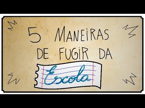 5 MANEIRAS DE FUGIR DA ESCOLA