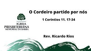 O Cordeiro partido por nós - 1Co 11.17-34 I Rev. Ricardo Rios